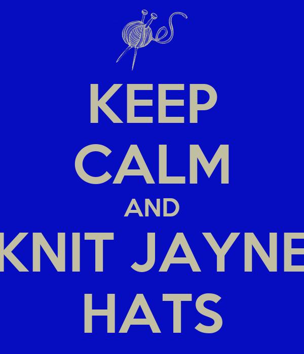 KEEP CALM AND KNIT JAYNE HATS