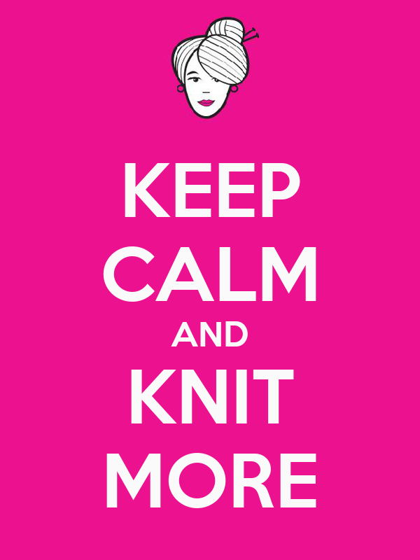 KEEP CALM AND KNIT MORE