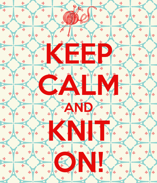 KEEP CALM AND KNIT ON!