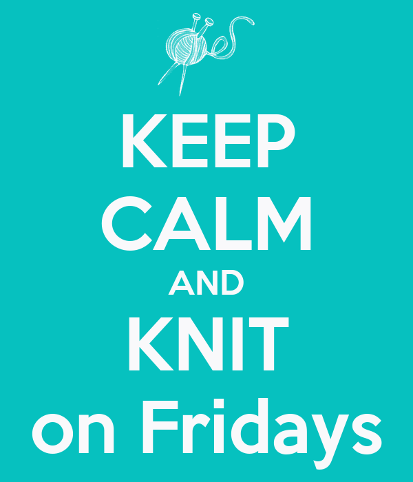 KEEP CALM AND KNIT on Fridays
