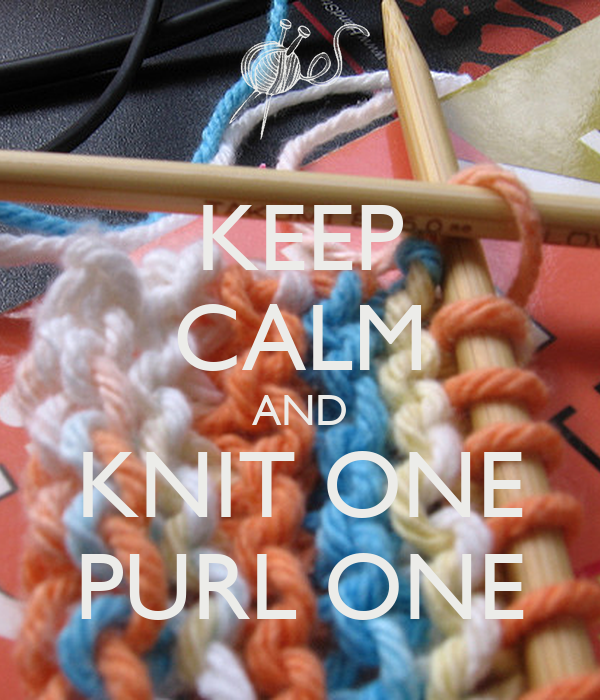 KEEP CALM AND KNIT ONE PURL ONE