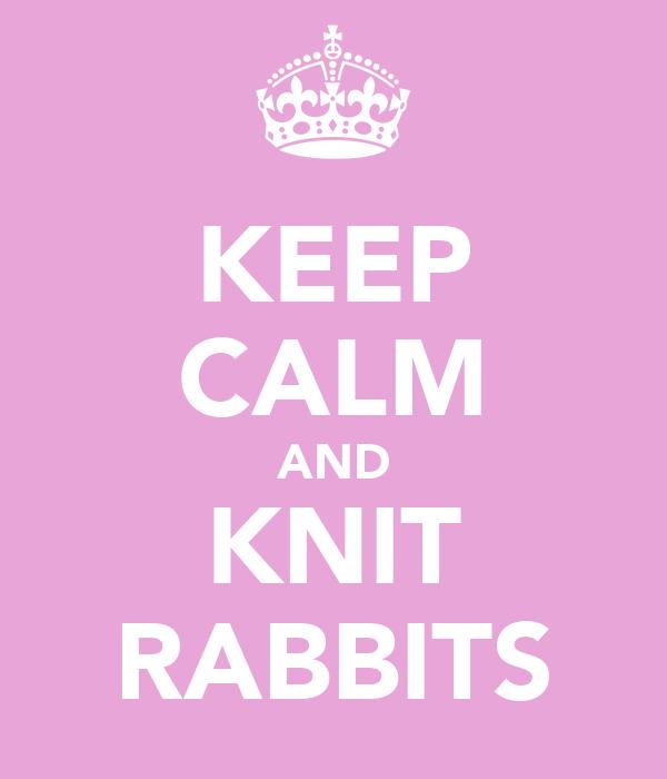 KEEP CALM AND KNIT RABBITS