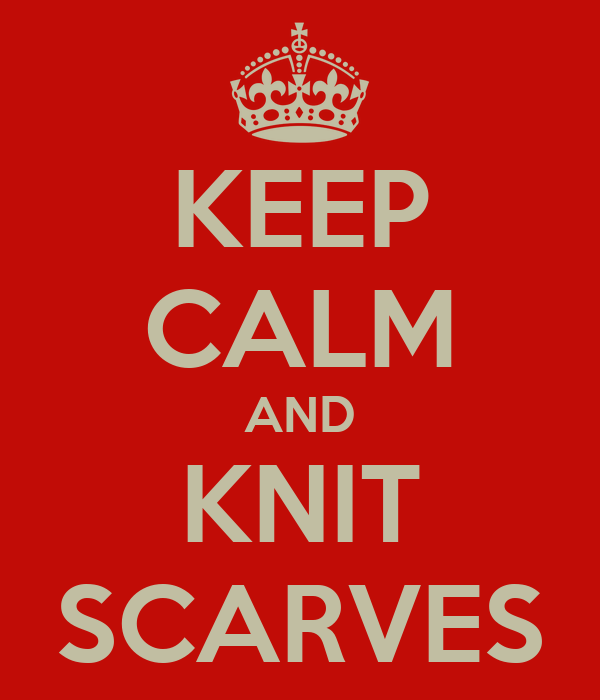 KEEP CALM AND KNIT SCARVES