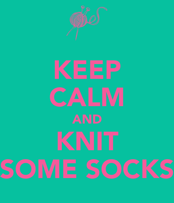 KEEP CALM AND KNIT SOME SOCKS