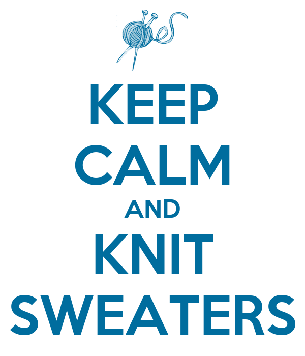 KEEP CALM AND KNIT SWEATERS