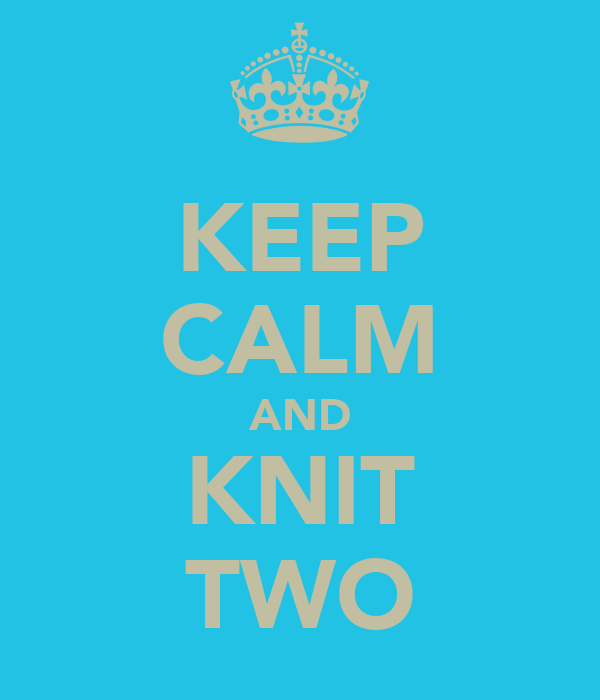 KEEP CALM AND KNIT TWO