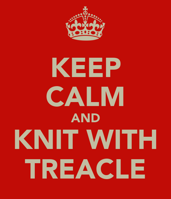 KEEP CALM AND KNIT WITH TREACLE