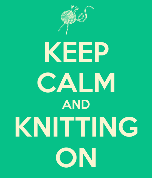 KEEP CALM AND KNITTING ON