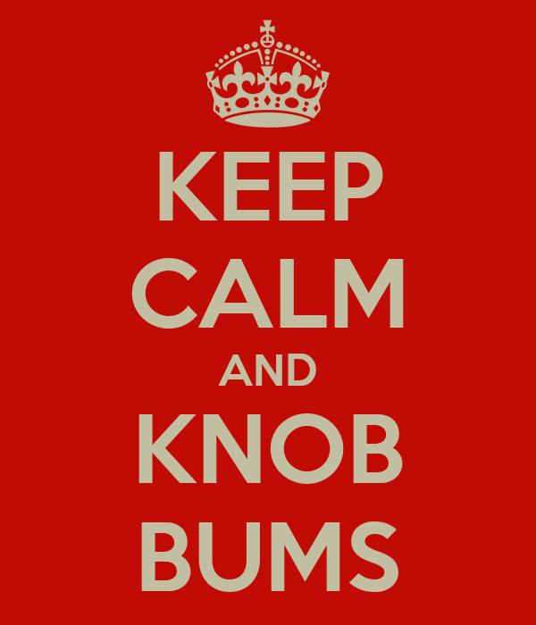 KEEP CALM AND KNOB BUMS