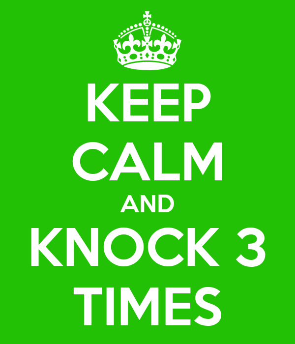 KEEP CALM AND KNOCK 3 TIMES