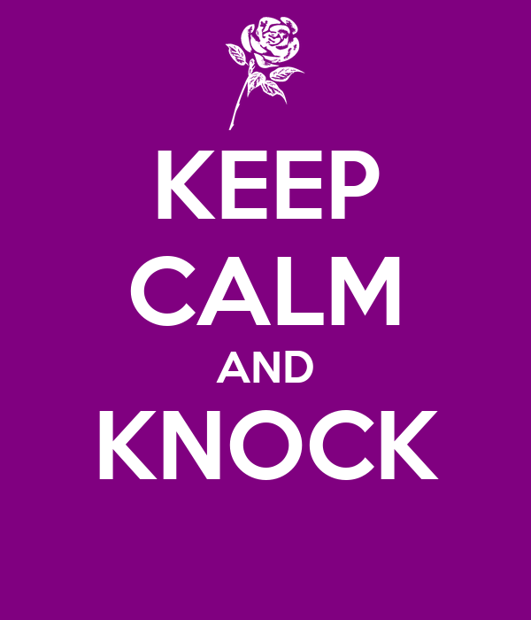 KEEP CALM AND KNOCK