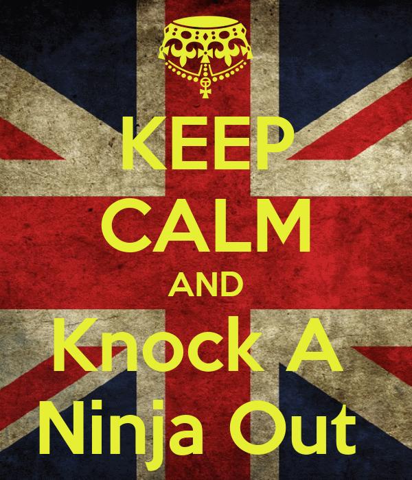 KEEP CALM AND Knock A  Ninja Out