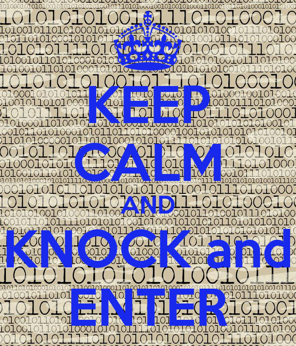 KEEP CALM AND KNOCK and ENTER