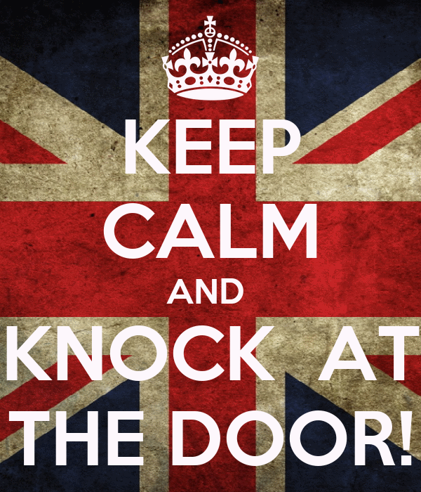 KEEP CALM AND  KNOCK  AT THE DOOR!