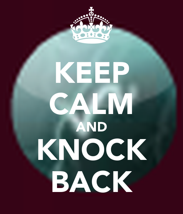 KEEP CALM AND KNOCK BACK