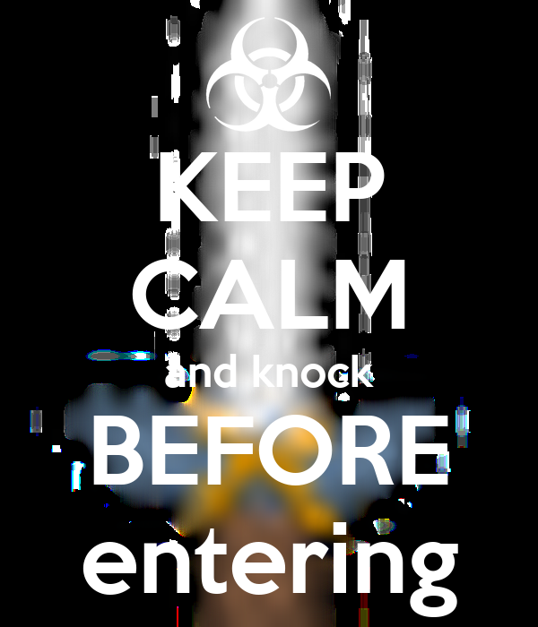 KEEP CALM and knock BEFORE entering