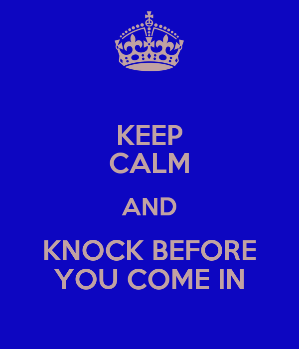 KEEP CALM AND KNOCK BEFORE YOU COME IN