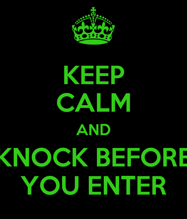 KEEP CALM AND KNOCK BEFORE YOU ENTER