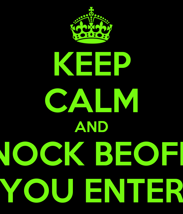KEEP CALM AND KNOCK BEOFRE YOU ENTER