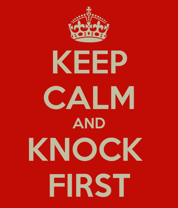 KEEP CALM AND KNOCK  FIRST