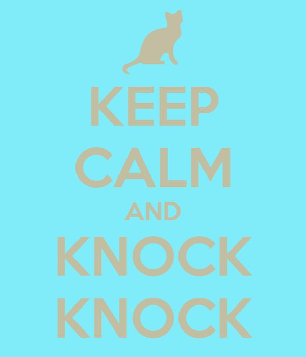 KEEP CALM AND KNOCK KNOCK