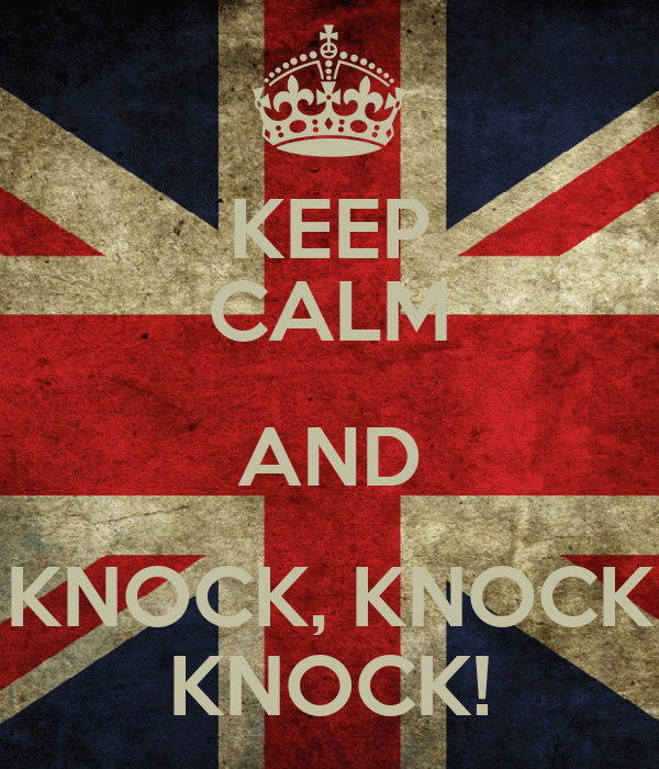 KEEP CALM AND KNOCK, KNOCK KNOCK!