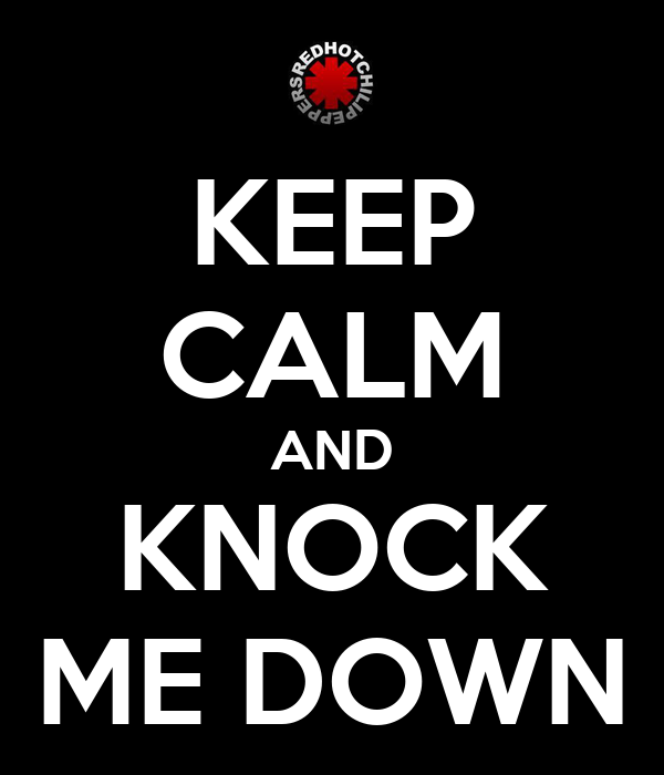 KEEP CALM AND KNOCK ME DOWN