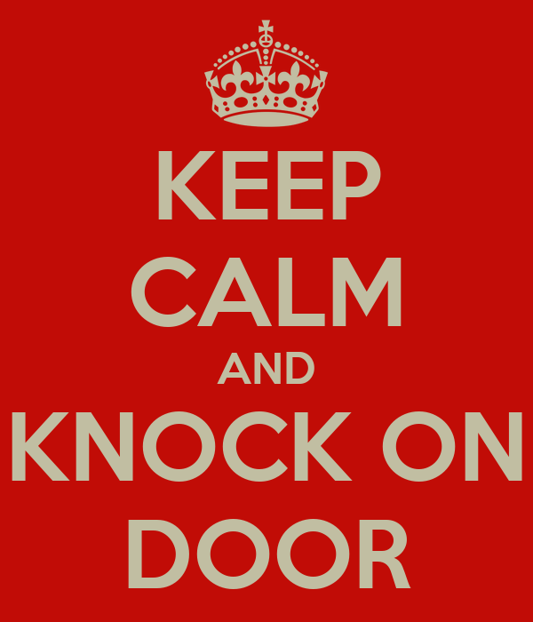 KEEP CALM AND KNOCK ON DOOR