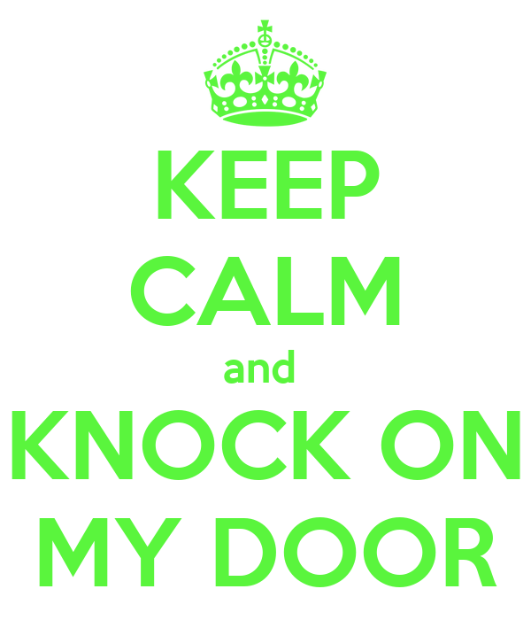 KEEP CALM and  KNOCK ON  MY DOOR