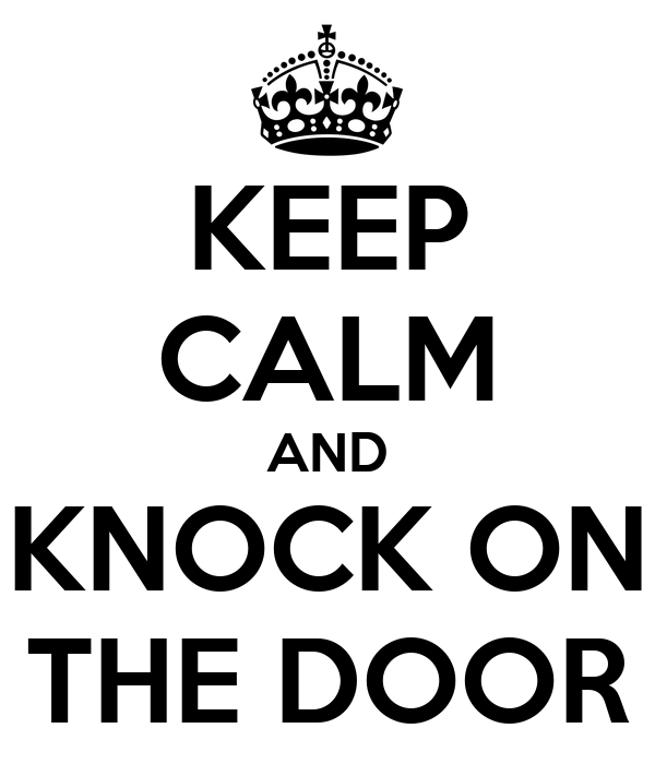 KEEP CALM AND KNOCK ON THE DOOR