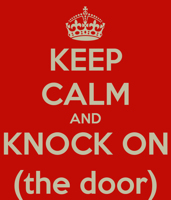 KEEP CALM AND KNOCK ON (the door)