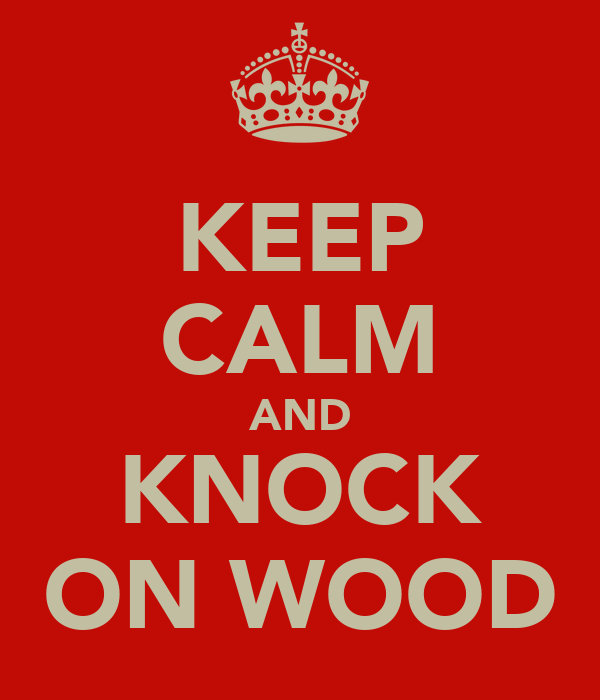 KEEP CALM AND KNOCK ON WOOD