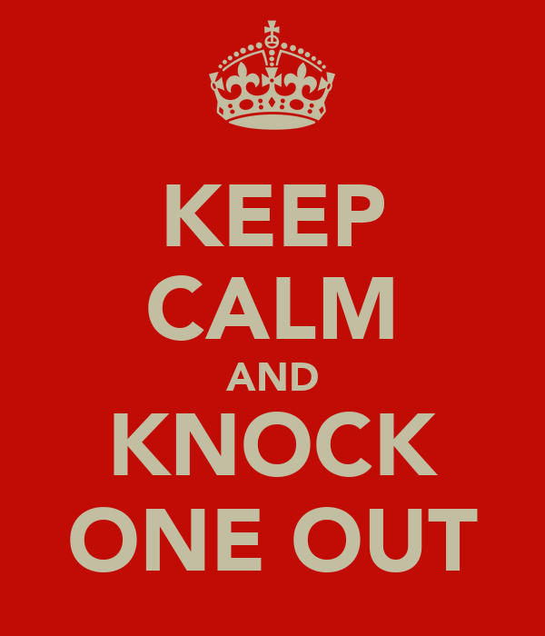 KEEP CALM AND KNOCK ONE OUT