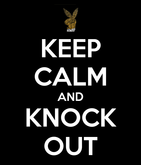 KEEP CALM AND KNOCK OUT