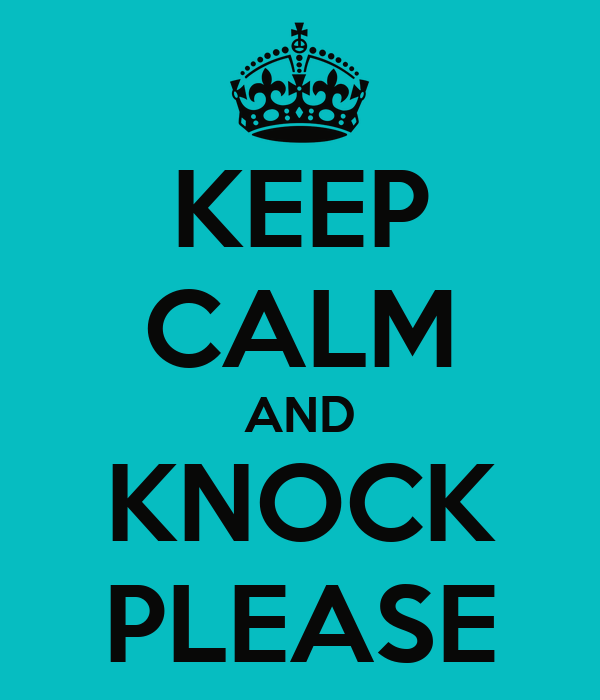 KEEP CALM AND KNOCK PLEASE