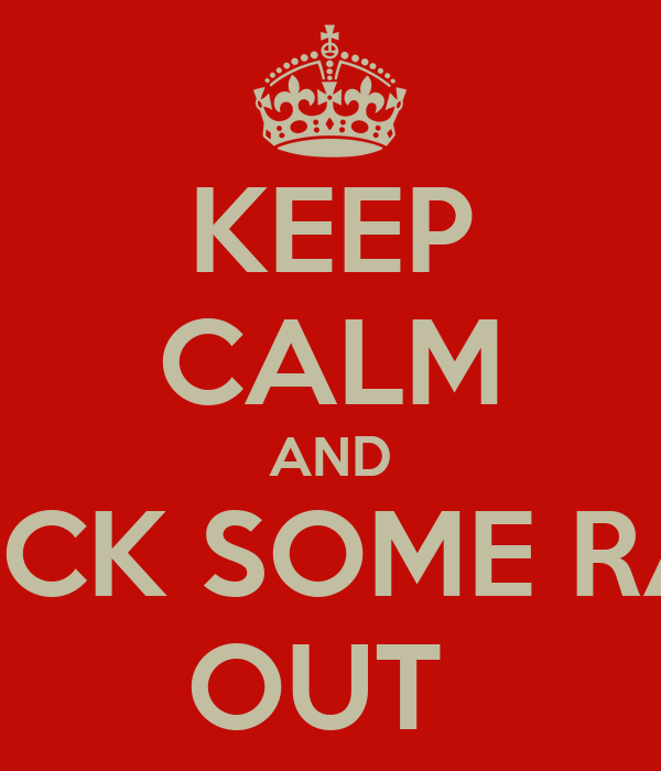 KEEP CALM AND KNOCK SOME RADS  OUT