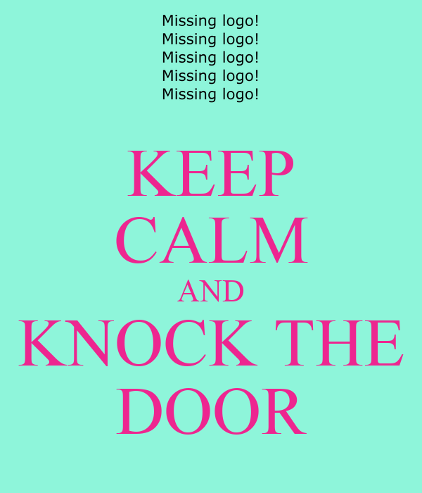 KEEP CALM AND KNOCK THE DOOR