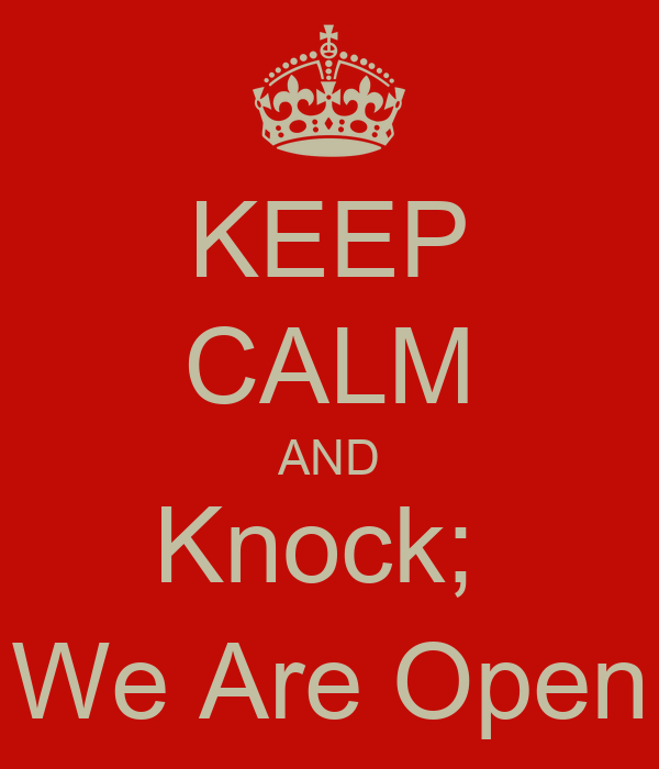 KEEP CALM AND Knock;  We Are Open