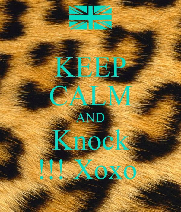 KEEP CALM AND Knock !!! Xoxo