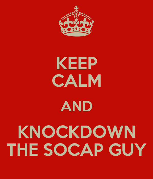 KEEP CALM AND KNOCKDOWN THE SOCAP GUY