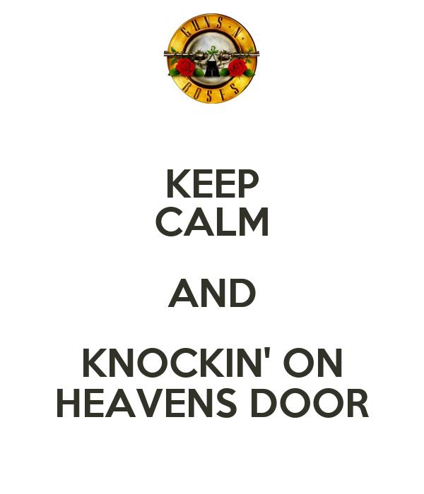 KEEP CALM AND KNOCKIN' ON HEAVENS DOOR