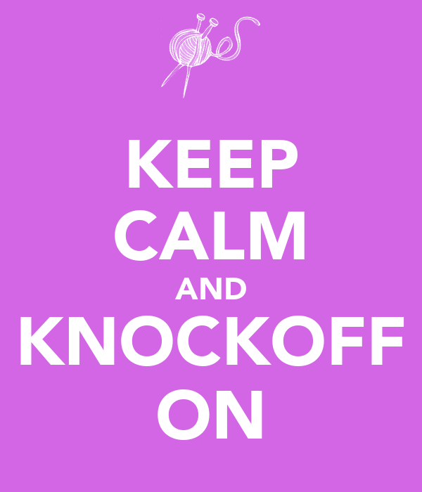 KEEP CALM AND KNOCKOFF ON