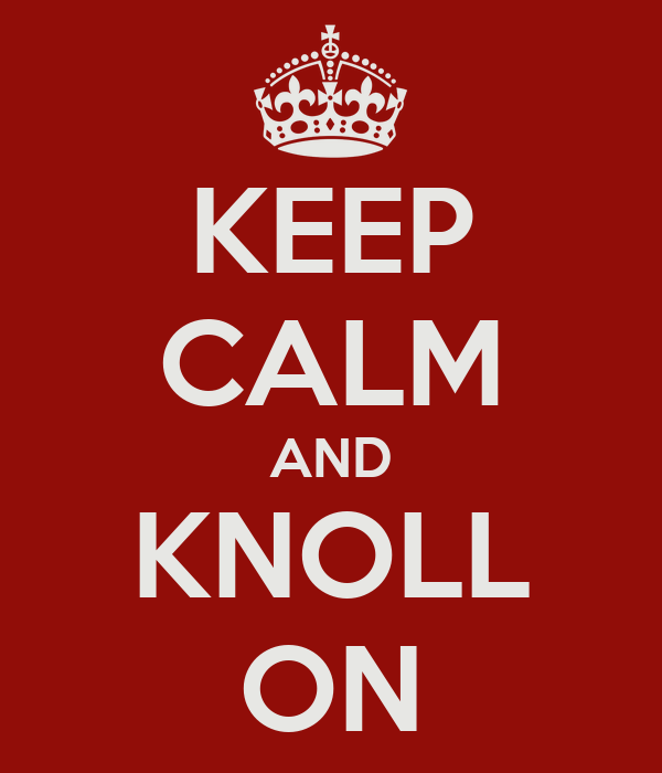 KEEP CALM AND KNOLL ON
