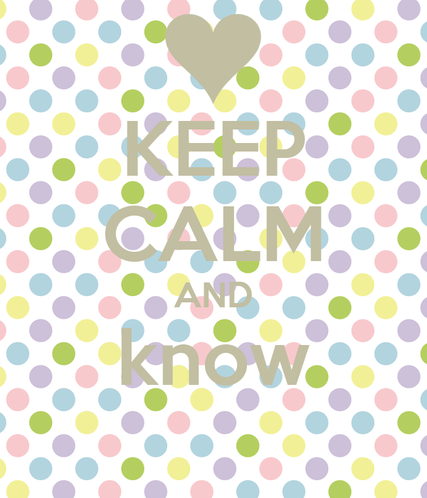 KEEP CALM AND know