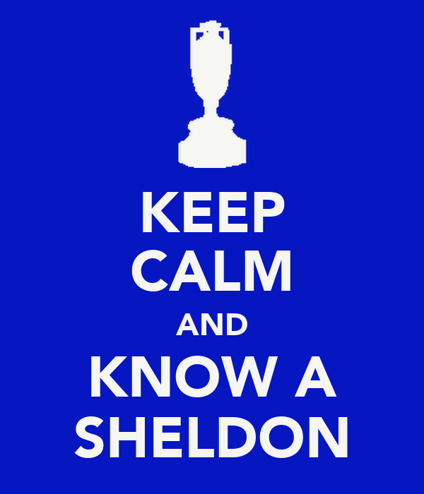 KEEP CALM AND KNOW A SHELDON