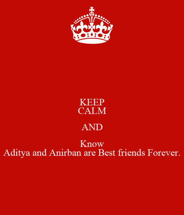 KEEP CALM AND Know Aditya and Anirban are Best friends Forever.