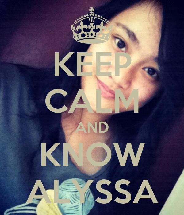 KEEP CALM AND KNOW ALYSSA