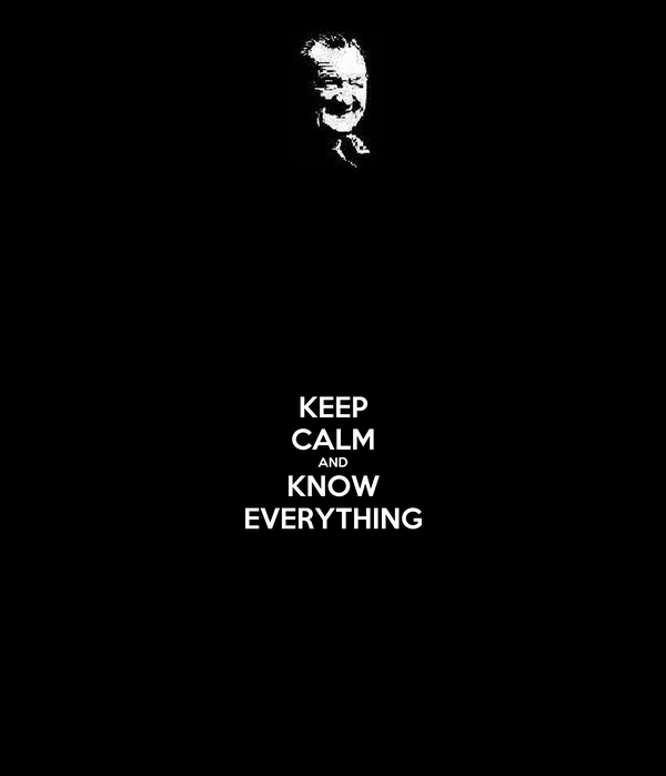 KEEP CALM AND KNOW EVERYTHING