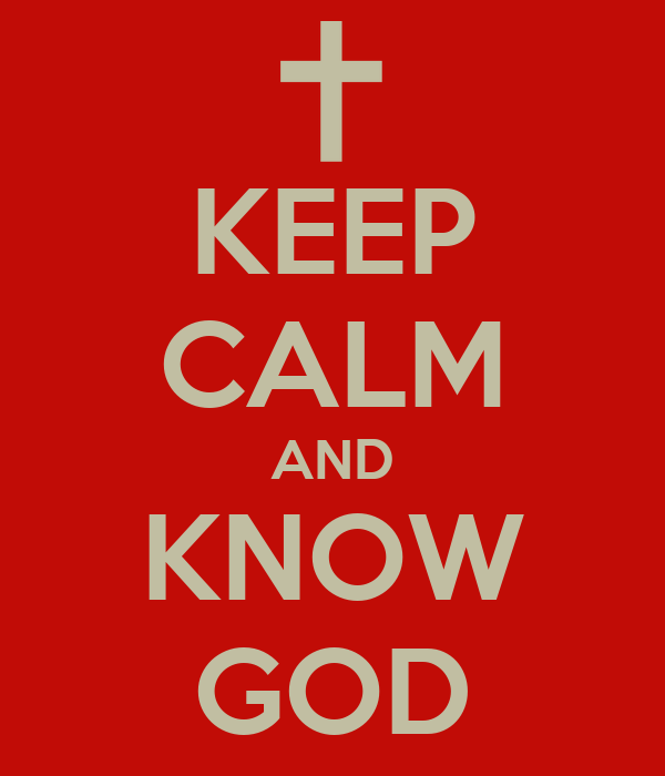KEEP CALM AND KNOW GOD