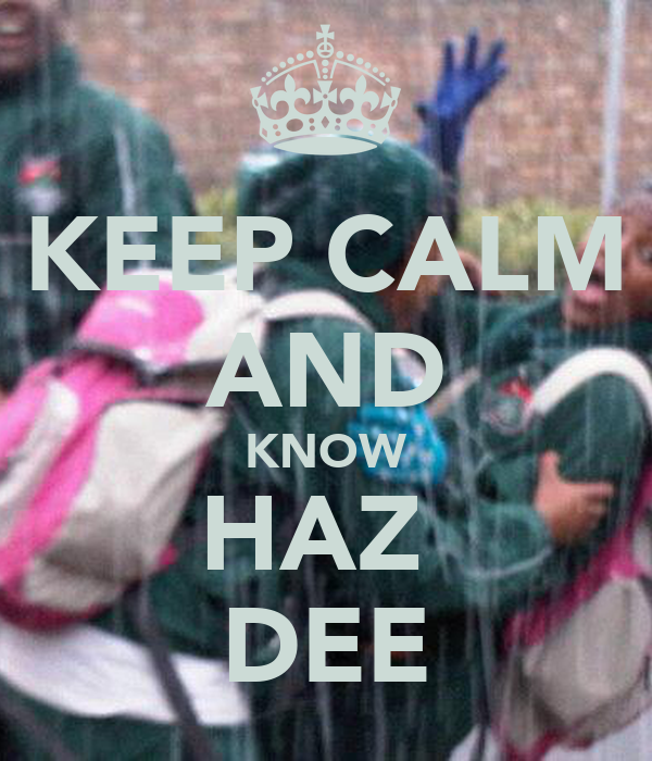 KEEP CALM AND KNOW HAZ  DEE